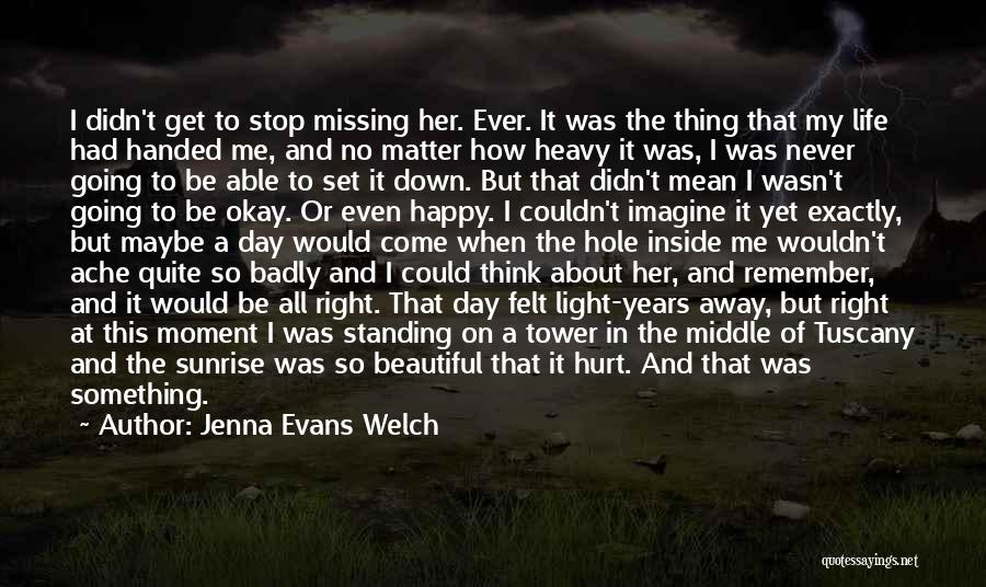 Maybe I'll Be Okay Quotes By Jenna Evans Welch
