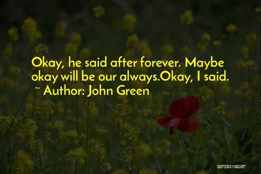 Maybe I'll Be Okay Quotes By John Green