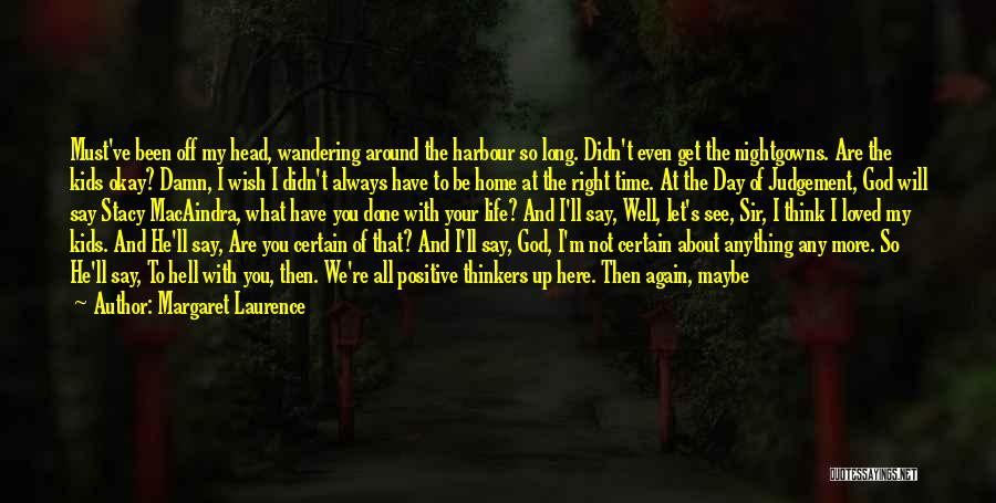 Maybe I'll Be Okay Quotes By Margaret Laurence