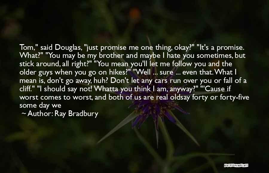 Maybe I'll Be Okay Quotes By Ray Bradbury