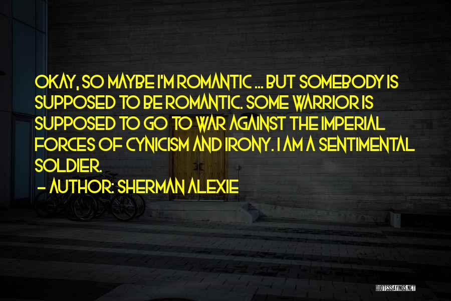 Maybe I'll Be Okay Quotes By Sherman Alexie