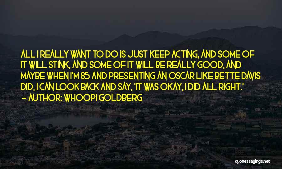 Maybe I'll Be Okay Quotes By Whoopi Goldberg