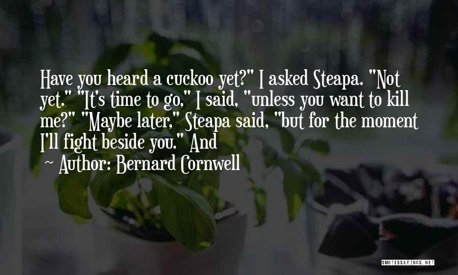 Maybe Later Quotes By Bernard Cornwell