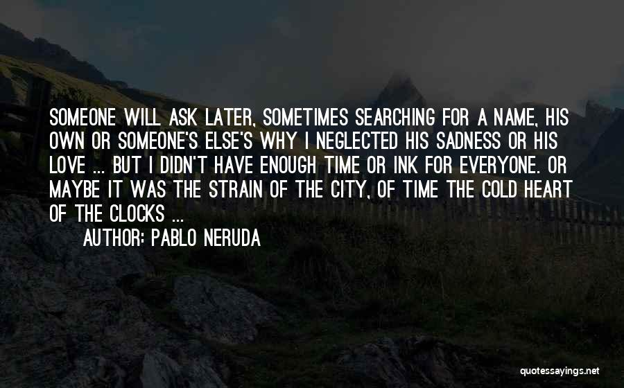 Maybe Later Quotes By Pablo Neruda