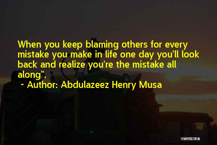 Maybe One Day He'll Realize Quotes By Abdulazeez Henry Musa