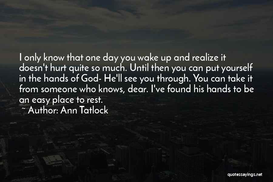 Maybe One Day He'll Realize Quotes By Ann Tatlock