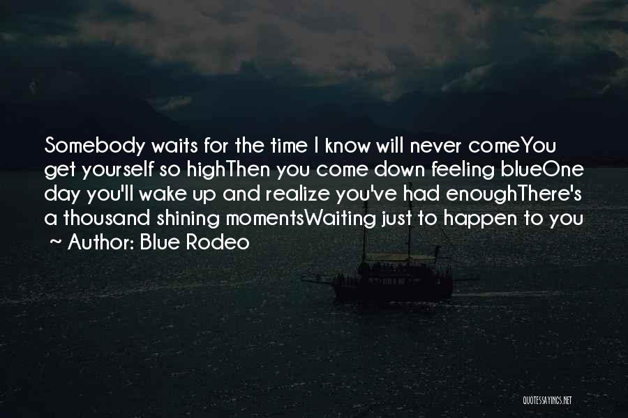 Maybe One Day He'll Realize Quotes By Blue Rodeo