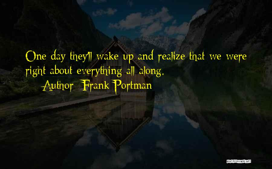 Maybe One Day He'll Realize Quotes By Frank Portman
