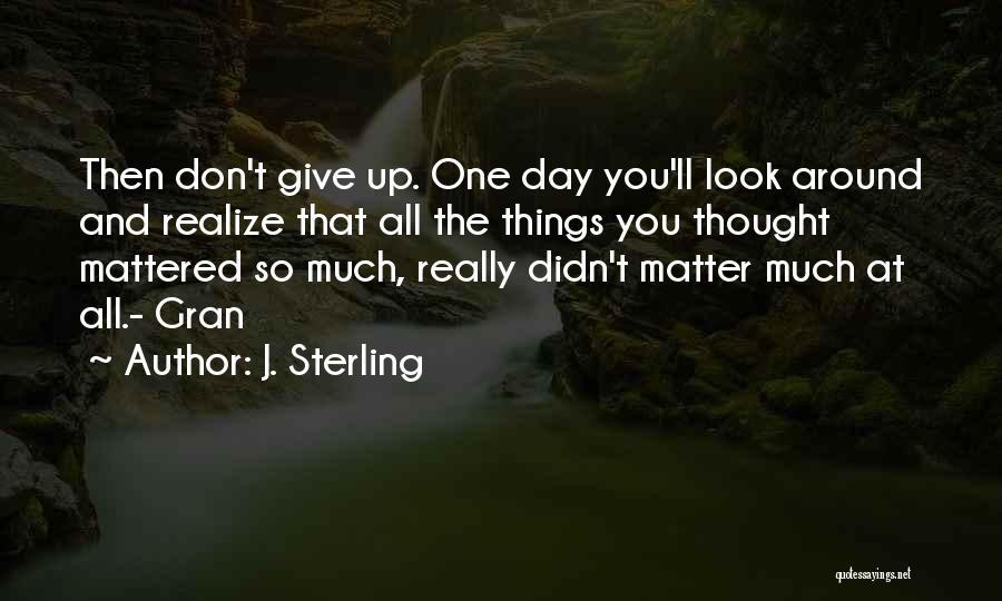 Maybe One Day He'll Realize Quotes By J. Sterling