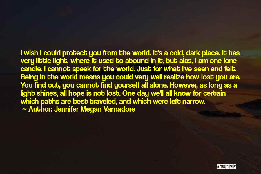 Maybe One Day He'll Realize Quotes By Jennifer Megan Varnadore