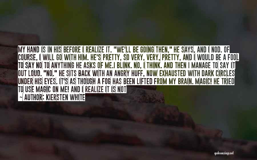 Maybe One Day He'll Realize Quotes By Kiersten White