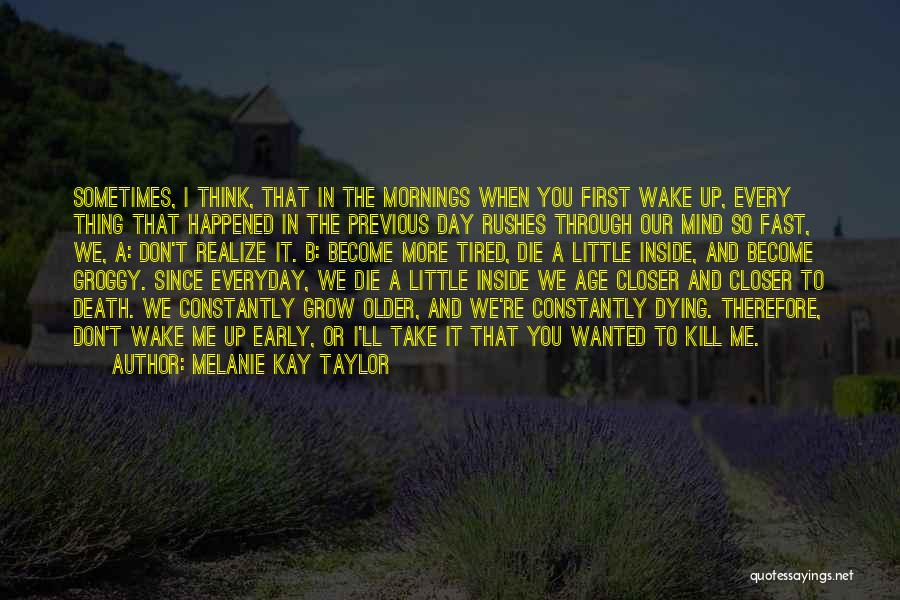 Maybe One Day He'll Realize Quotes By Melanie Kay Taylor