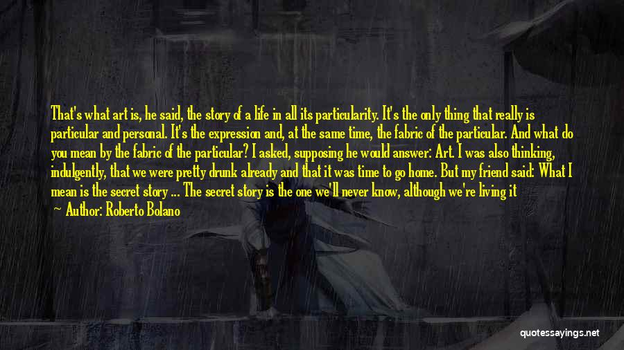Maybe One Day He'll Realize Quotes By Roberto Bolano