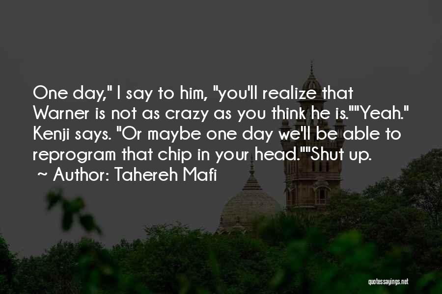 Maybe One Day He'll Realize Quotes By Tahereh Mafi