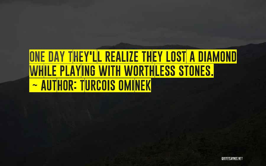 Maybe One Day He'll Realize Quotes By Turcois Ominek