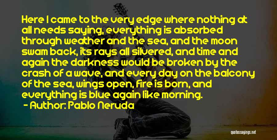 Maybe One Day Picture Quotes By Pablo Neruda