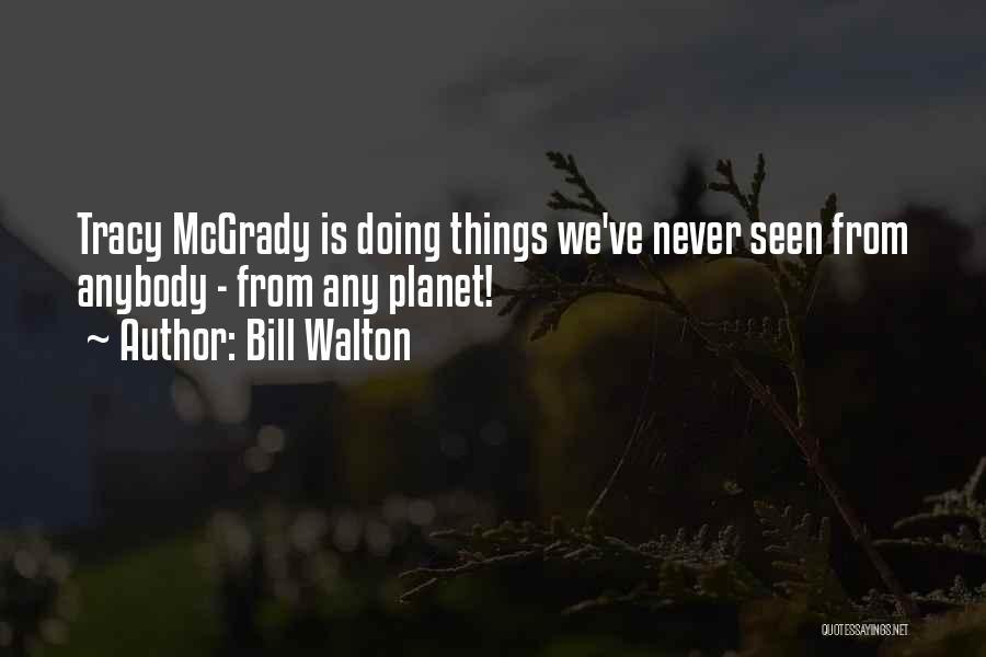 Mcgrady Quotes By Bill Walton