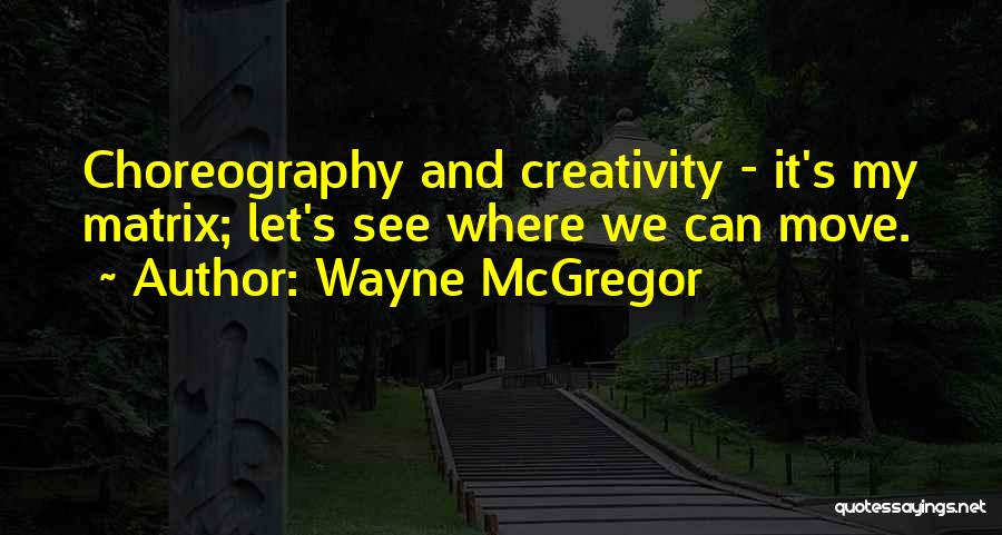 Mcgregor's Quotes By Wayne McGregor