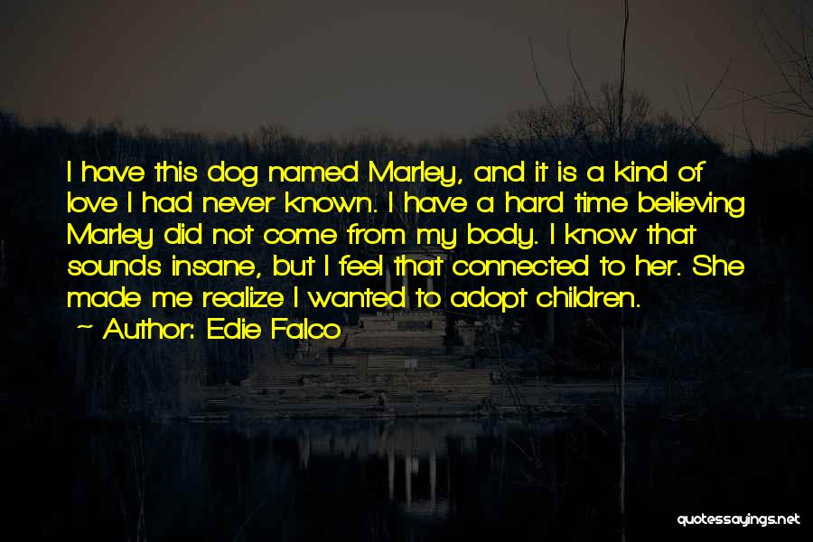 Me And Marley Quotes By Edie Falco