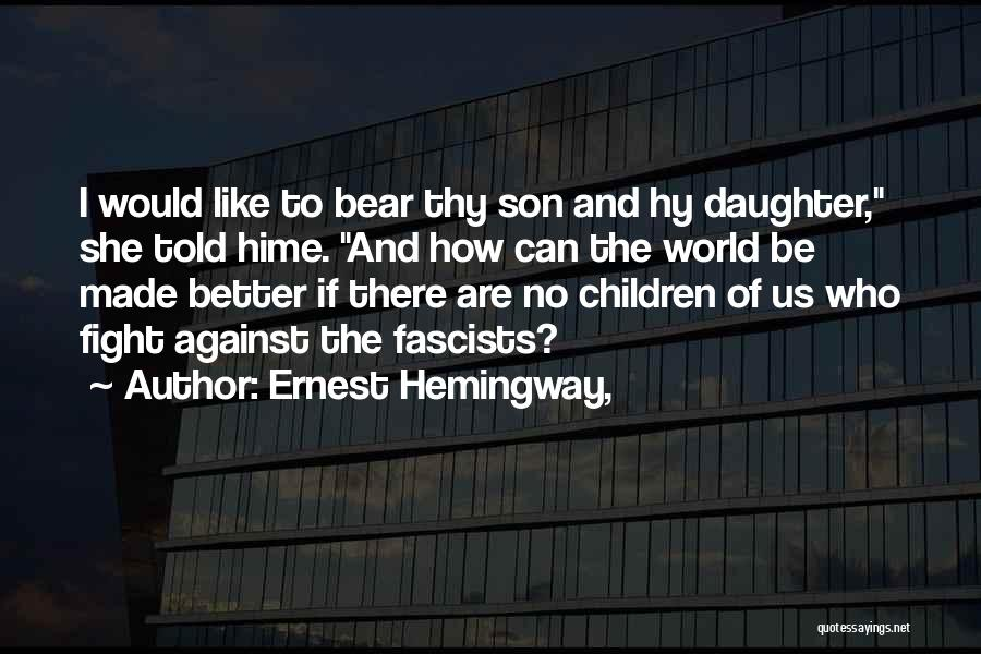 Me And My Daughter Against The World Quotes By Ernest Hemingway,