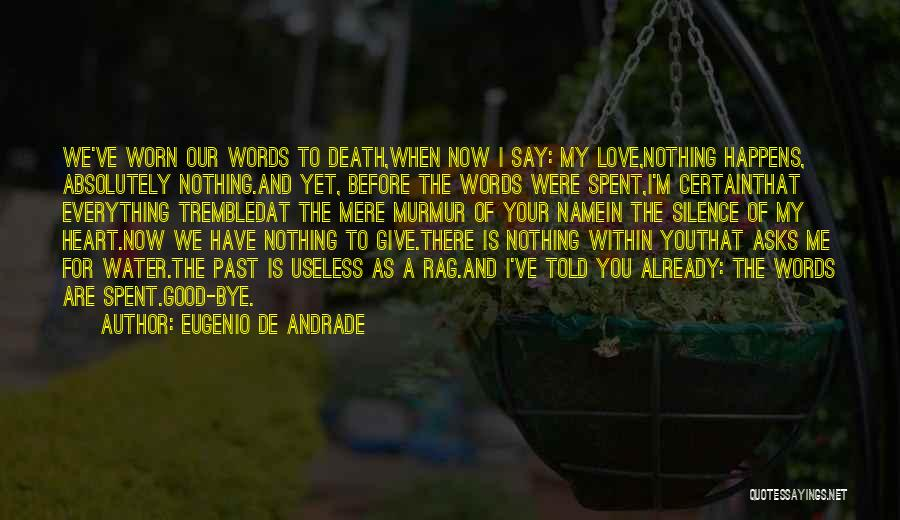 Me Before You Love Quotes By Eugenio De Andrade
