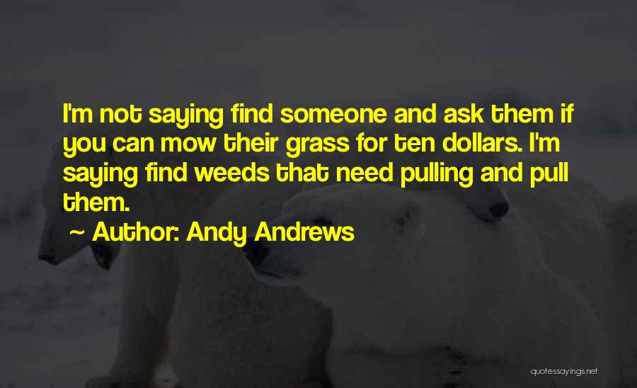 Me Mow Quotes By Andy Andrews