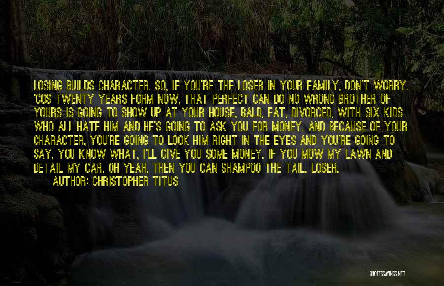 Me Mow Quotes By Christopher Titus