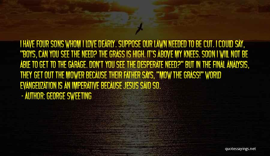 Me Mow Quotes By George Sweeting