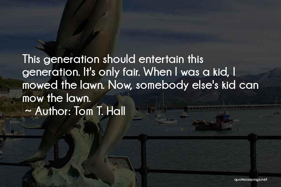 Me Mow Quotes By Tom T. Hall