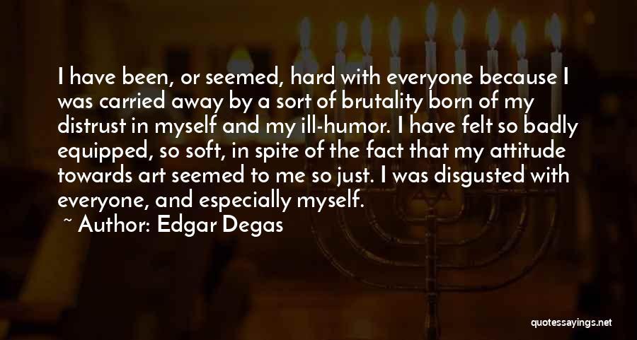 Me Myself Attitude Quotes By Edgar Degas