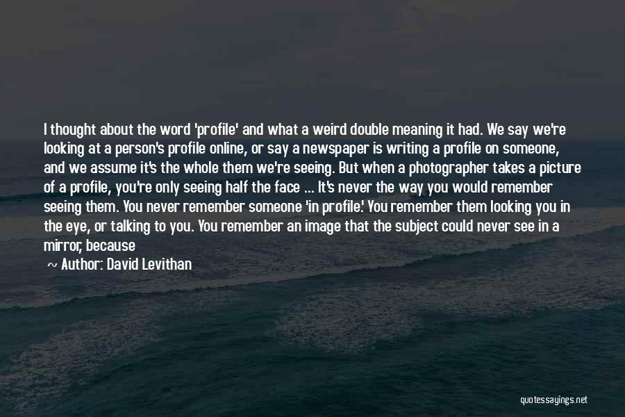 Me Profile Quotes By David Levithan