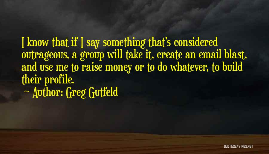 Me Profile Quotes By Greg Gutfeld