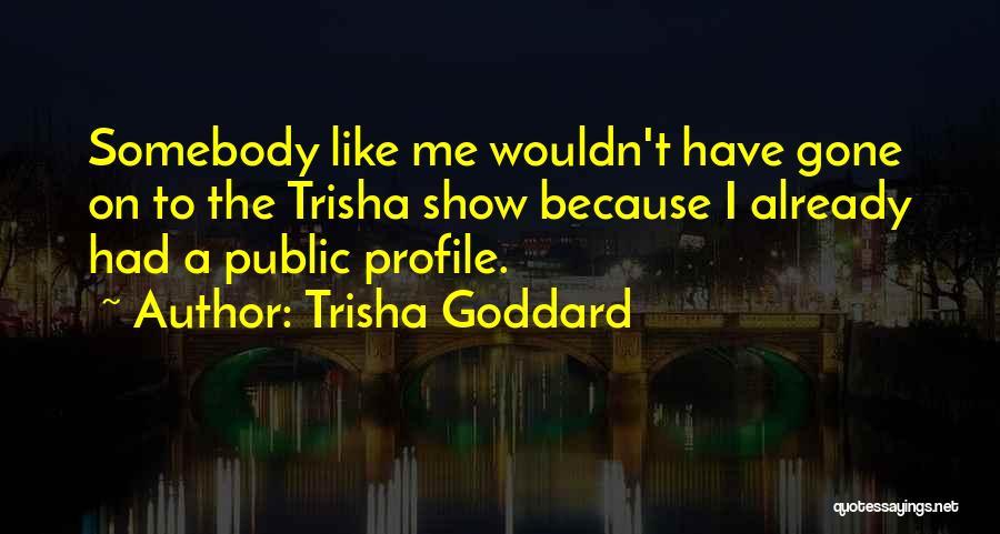 Me Profile Quotes By Trisha Goddard