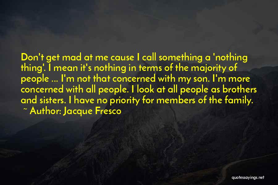Mean Family Members Quotes By Jacque Fresco