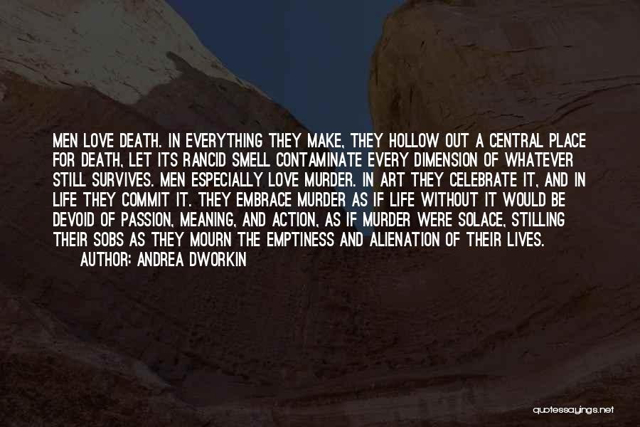 Meaning Of Life And Death Quotes By Andrea Dworkin