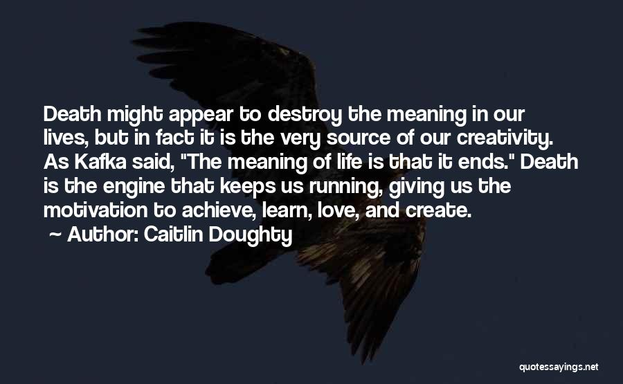 Meaning Of Life And Death Quotes By Caitlin Doughty