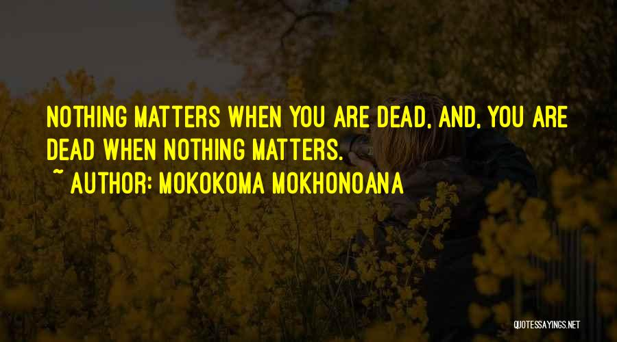 Meaning Of Life And Death Quotes By Mokokoma Mokhonoana