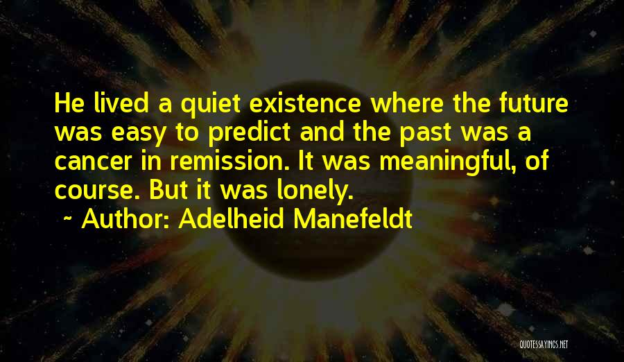 Meaningful Existence Quotes By Adelheid Manefeldt