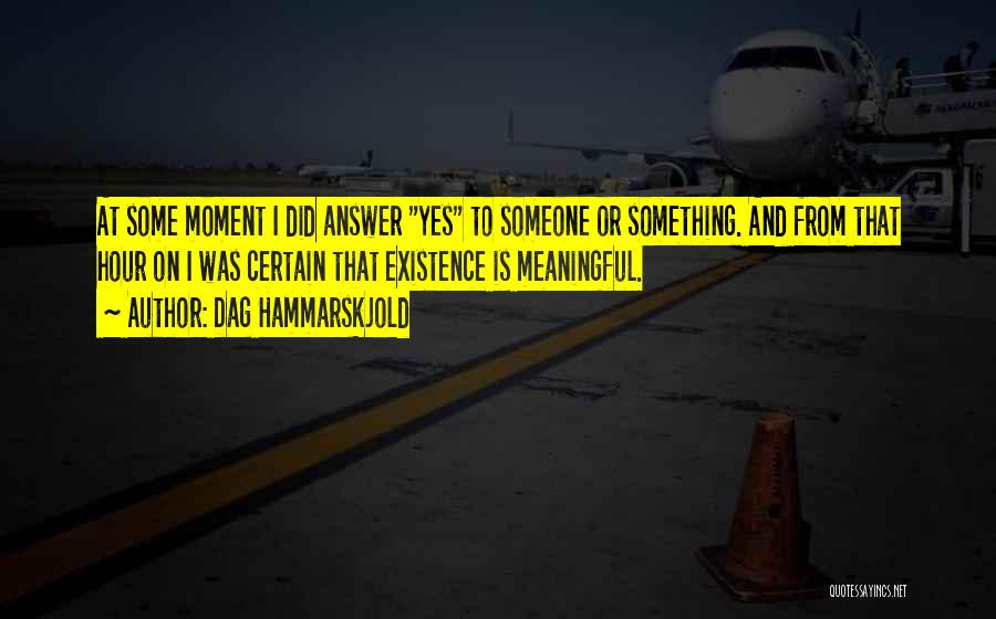 Meaningful Existence Quotes By Dag Hammarskjold