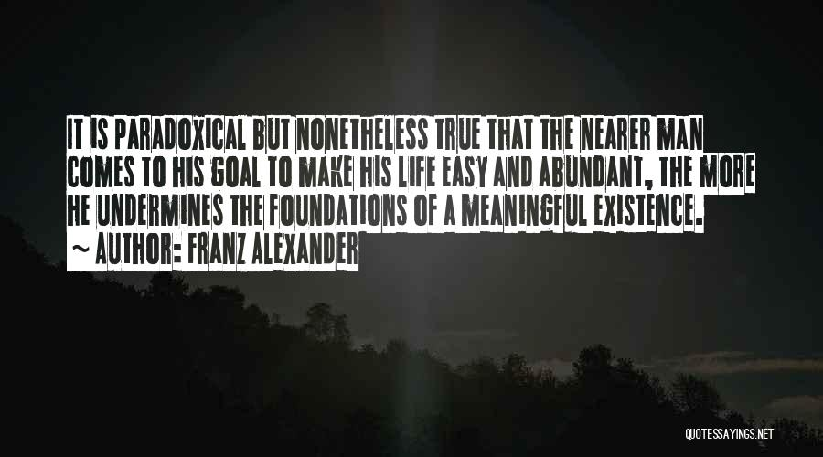 Meaningful Existence Quotes By Franz Alexander