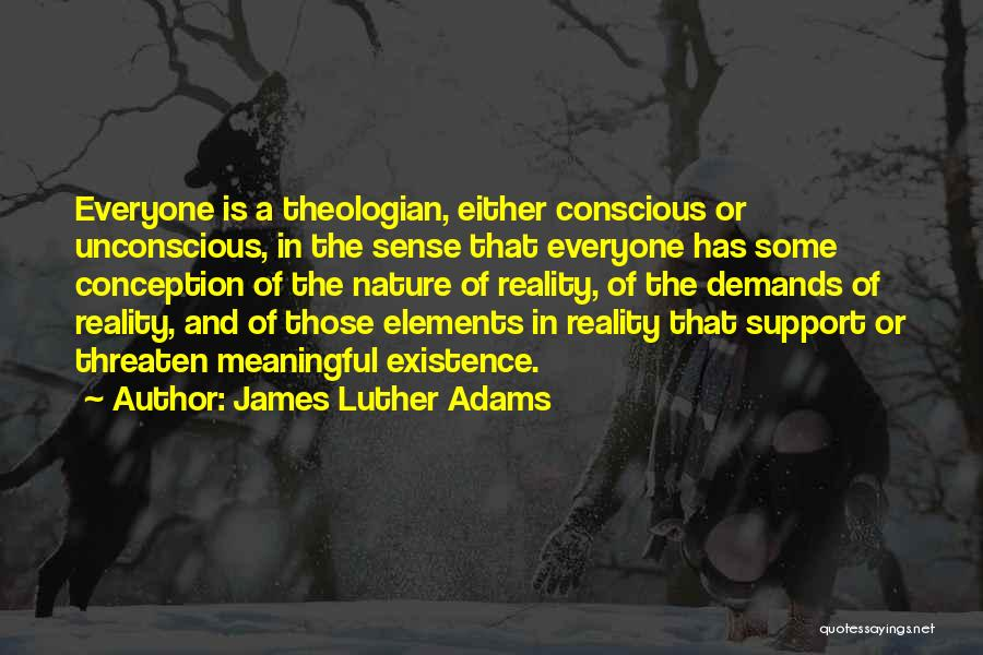 Meaningful Existence Quotes By James Luther Adams