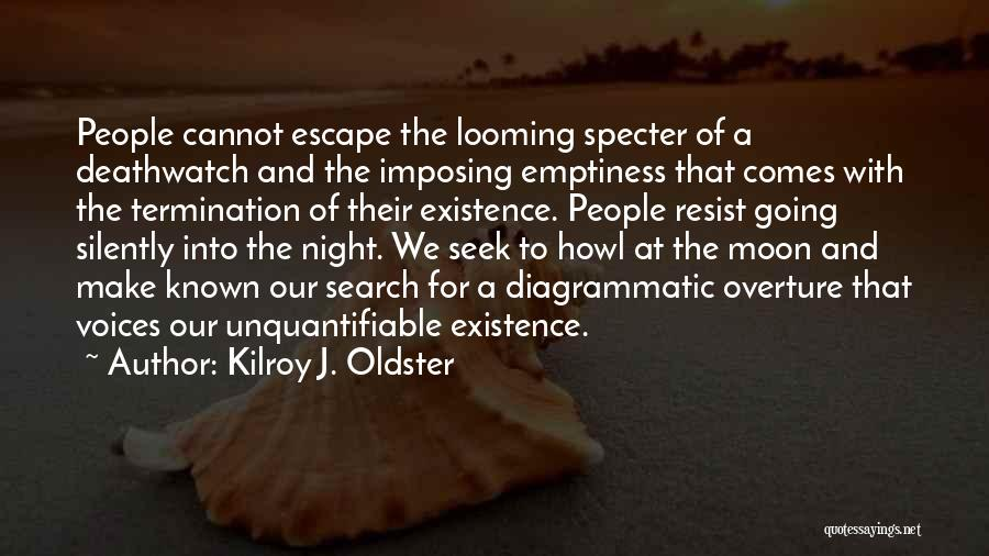 Meaningful Existence Quotes By Kilroy J. Oldster