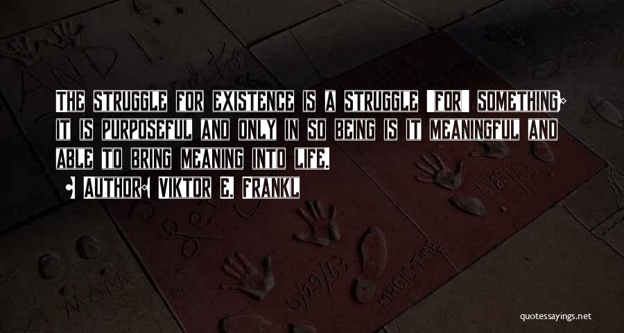 Meaningful Existence Quotes By Viktor E. Frankl