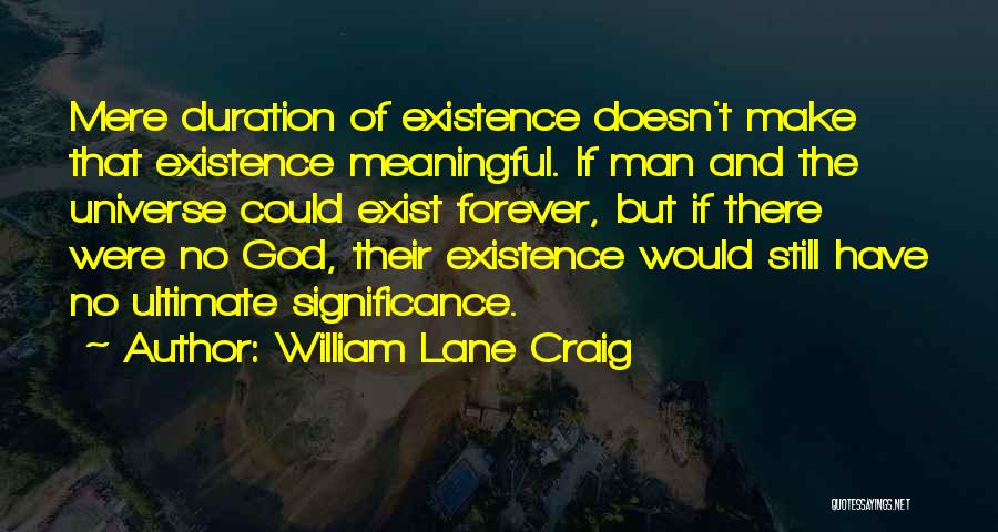 Meaningful Existence Quotes By William Lane Craig
