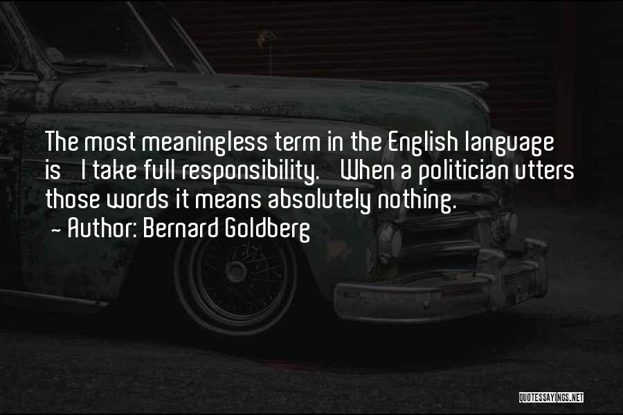 Meaningless Words Quotes By Bernard Goldberg
