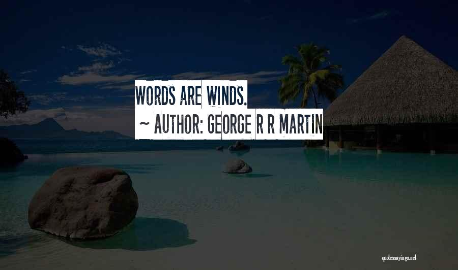 Meaningless Words Quotes By George R R Martin