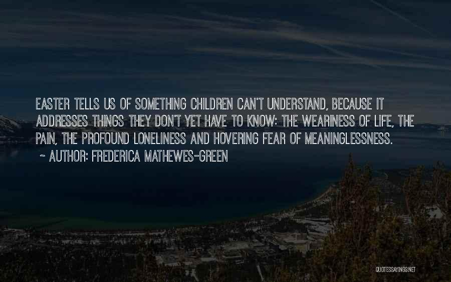Meaninglessness Of Life Quotes By Frederica Mathewes-Green
