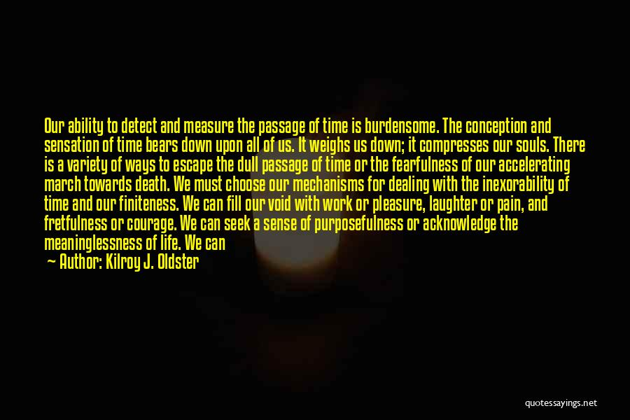 Meaninglessness Of Life Quotes By Kilroy J. Oldster