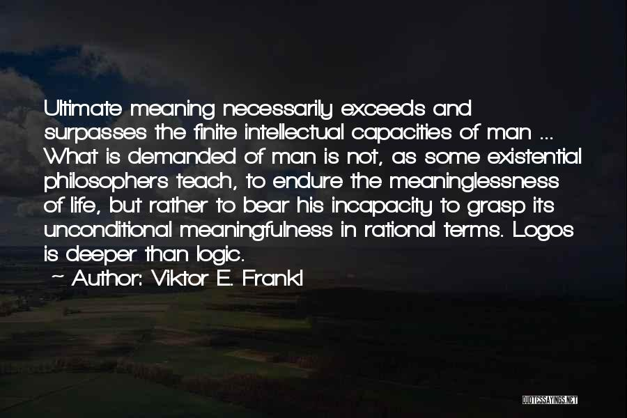 Meaninglessness Of Life Quotes By Viktor E. Frankl