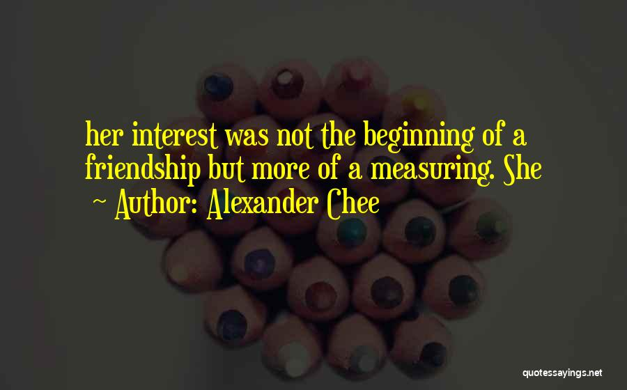Measuring Friendship Quotes By Alexander Chee